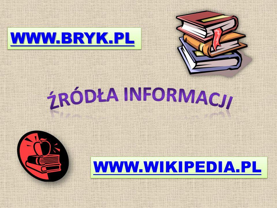 WWW.BRYK.PL ŹRÓDŁA INFORMACJI WWW.WIKIPEDIA.PL