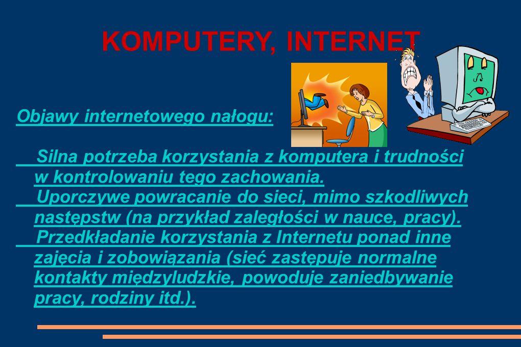 KOMPUTERY, INTERNET Objawy internetowego nałogu: