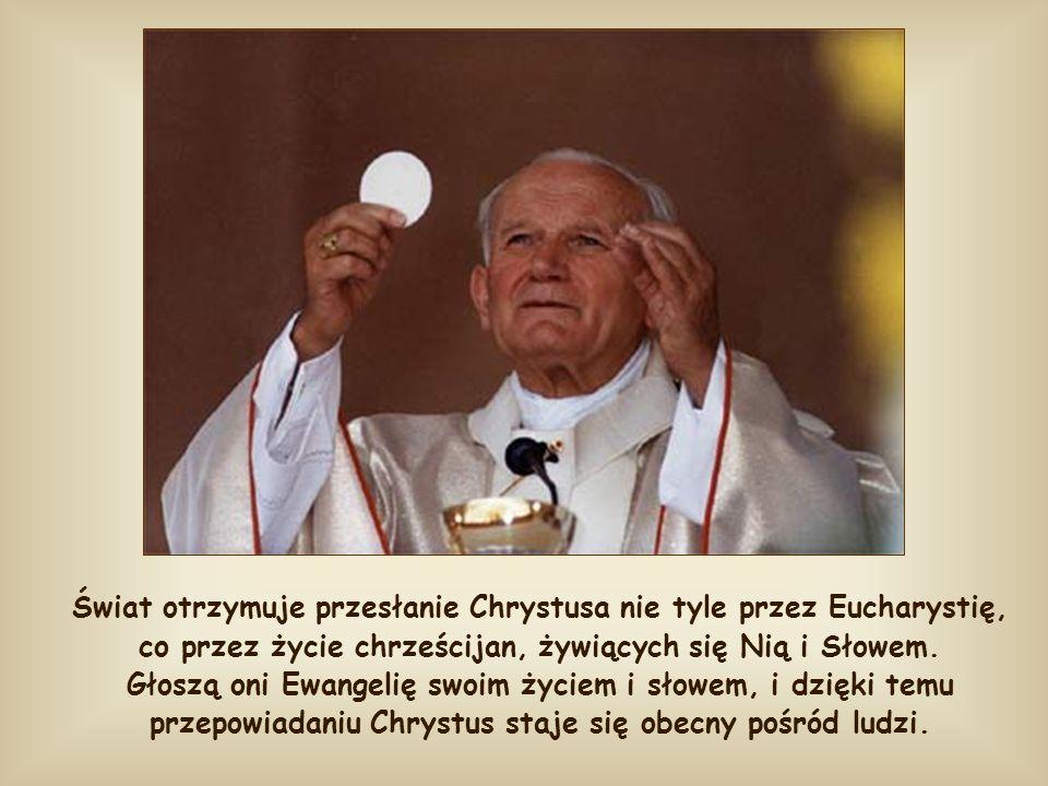 Świat otrzymuje przesłanie Chrystusa nie tyle przez Eucharystię, co przez życie chrześcijan, żywiących się Nią i Słowem.