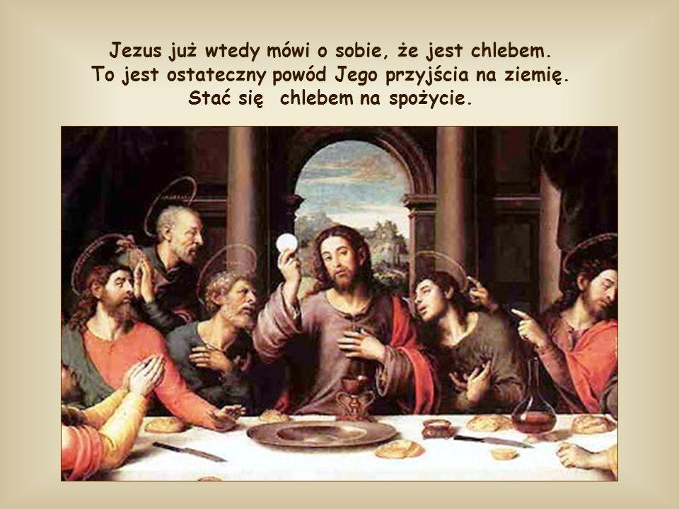 Jezus już wtedy mówi o sobie, że jest chlebem
