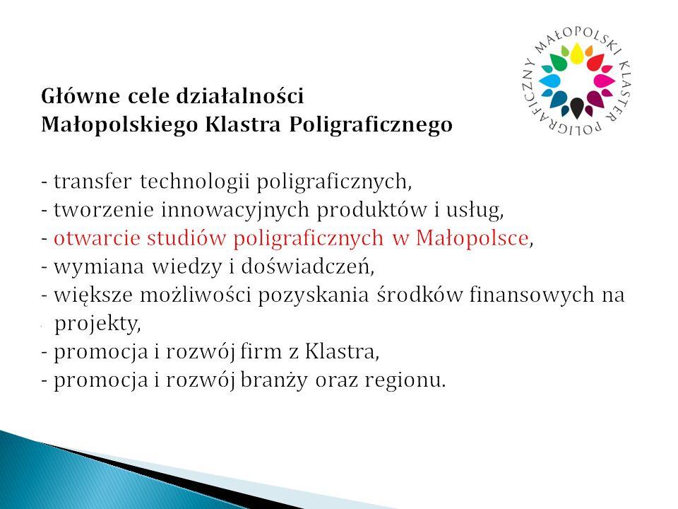 Główne cele działalności Małopolskiego Klastra Poligraficznego - transfer technologii poligraficznych, - tworzenie innowacyjnych produktów i usług, - otwarcie studiów poligraficznych w Małopolsce, - wymiana wiedzy i doświadczeń, - większe możliwości pozyskania środków finansowych na ` projekty, - promocja i rozwój firm z Klastra, - promocja i rozwój branży oraz regionu.
