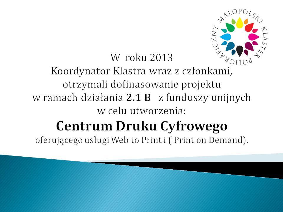 W roku 2013 Koordynator Klastra wraz z członkami, otrzymali dofinasowanie projektu w ramach działania 2.1 B z funduszy unijnych w celu utworzenia: Centrum Druku Cyfrowego oferującego usługi Web to Print i ( Print on Demand).
