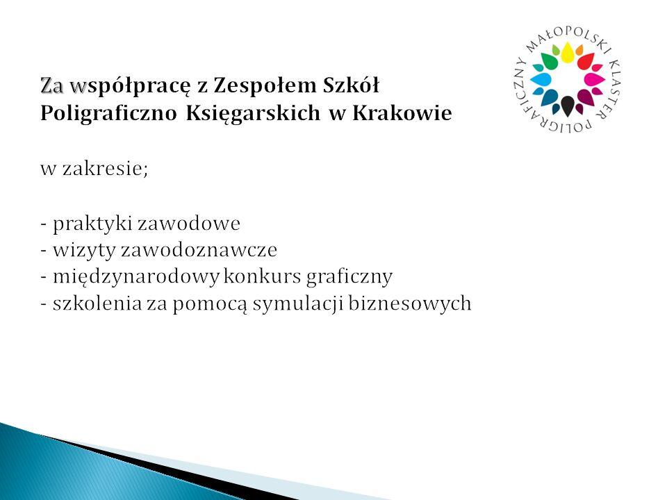 Za współpracę z Zespołem Szkół Poligraficzno Księgarskich w Krakowie w zakresie; - praktyki zawodowe - wizyty zawodoznawcze - międzynarodowy konkurs graficzny - szkolenia za pomocą symulacji biznesowych