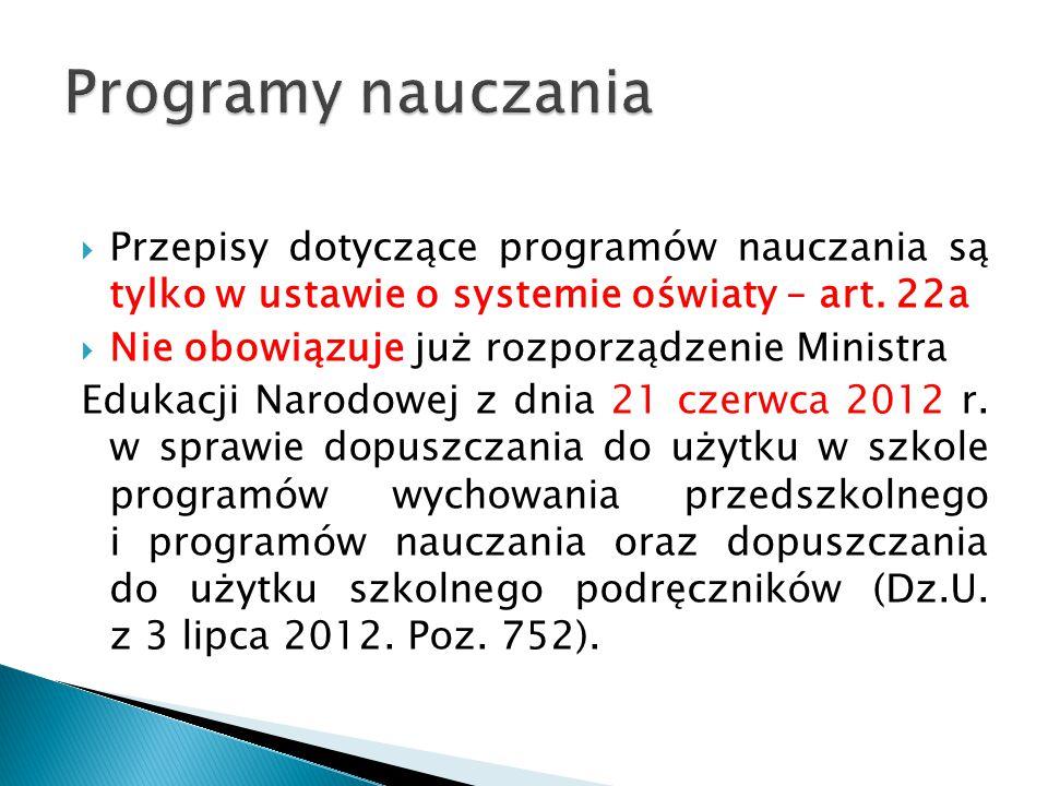 Programy nauczania Przepisy dotyczące programów nauczania są tylko w ustawie o systemie oświaty – art. 22a.