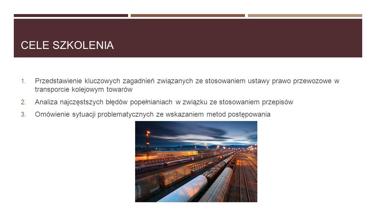 Cele szkolenia Przedstawienie kluczowych zagadnień związanych ze stosowaniem ustawy prawo przewozowe w transporcie kolejowym towarów.