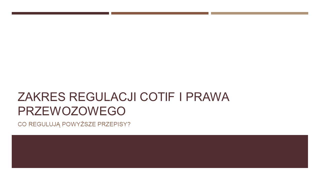 Zakres Regulacji COTIF i Prawa Przewozowego