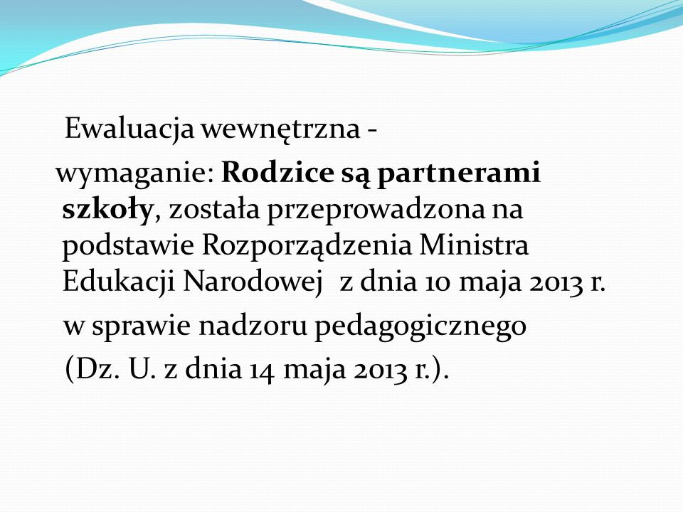 Ewaluacja wewnętrzna - wymaganie: Rodzice są partnerami szkoły, została przeprowadzona na podstawie Rozporządzenia Ministra Edukacji Narodowej z dnia 10 maja 2013 r.