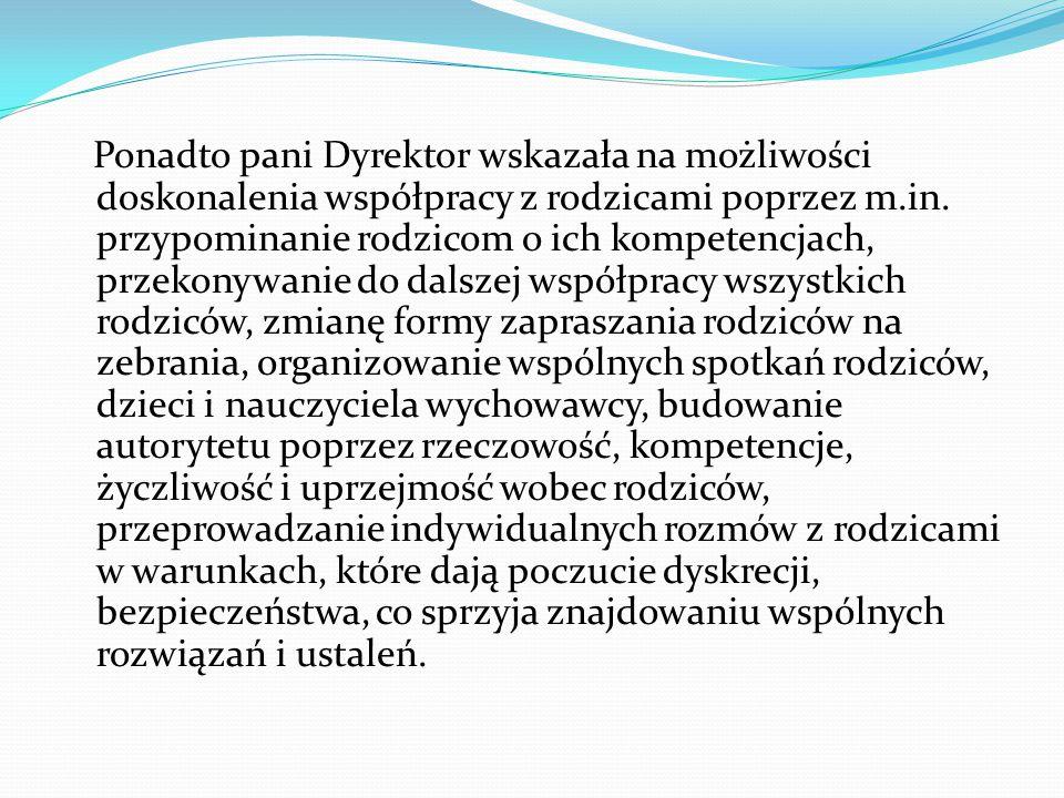 Ponadto pani Dyrektor wskazała na możliwości doskonalenia współpracy z rodzicami poprzez m.in.