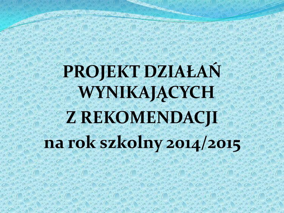 PROJEKT DZIAŁAŃ WYNIKAJĄCYCH Z REKOMENDACJI na rok szkolny 2014/2015