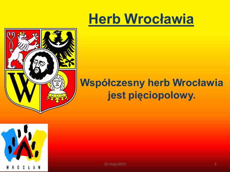 Współczesny herb Wrocławia jest pięciopolowy.
