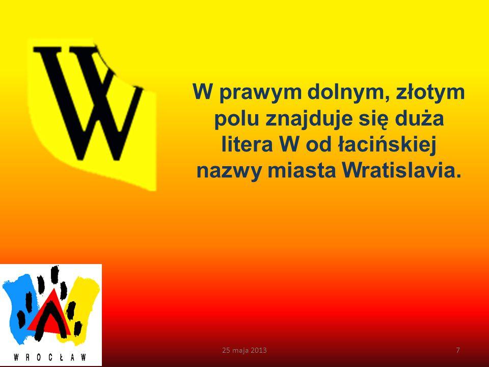 W prawym dolnym, złotym polu znajduje się duża litera W od łacińskiej nazwy miasta Wratislavia.