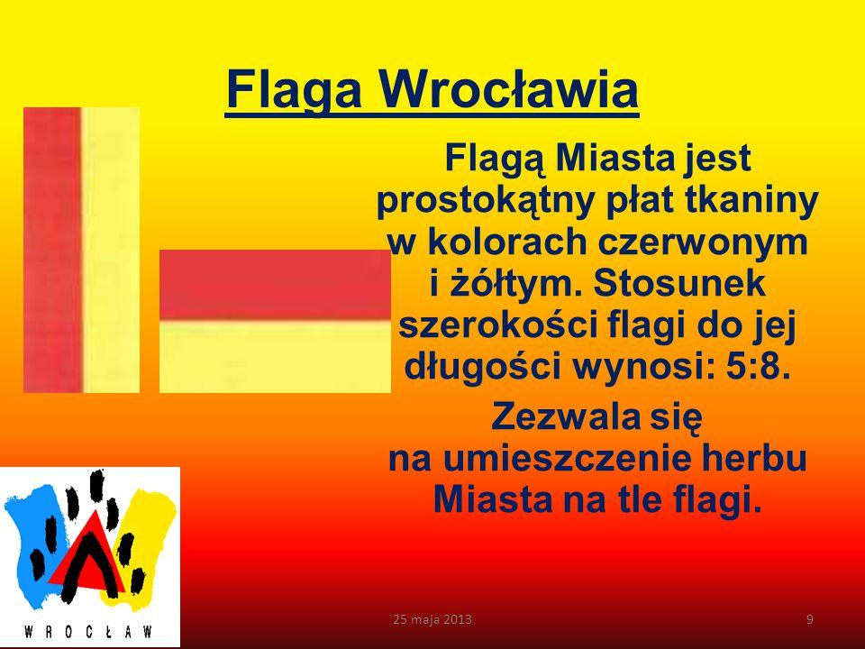 Zezwala się na umieszczenie herbu Miasta na tle flagi.