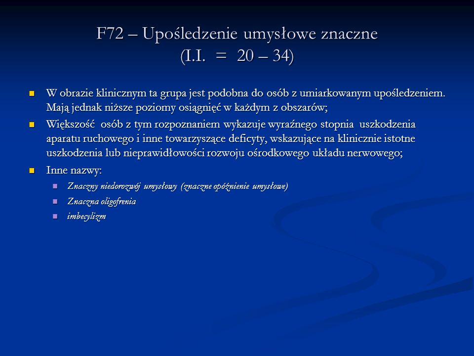 F72 – Upośledzenie umysłowe znaczne (I.I. = 20 – 34)