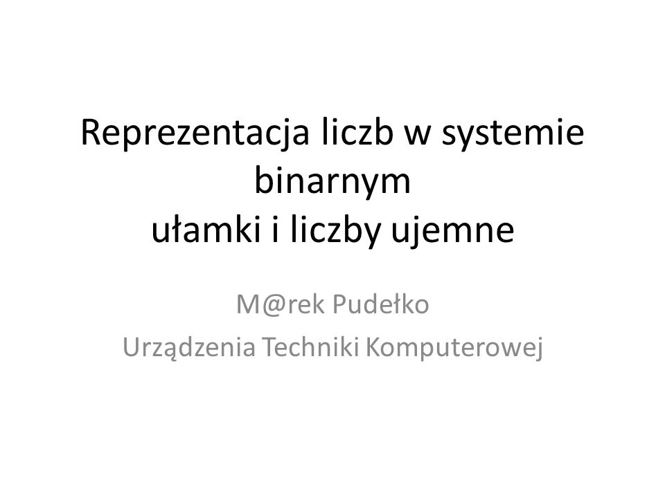 Reprezentacja liczb w systemie binarnym ułamki i liczby ujemne