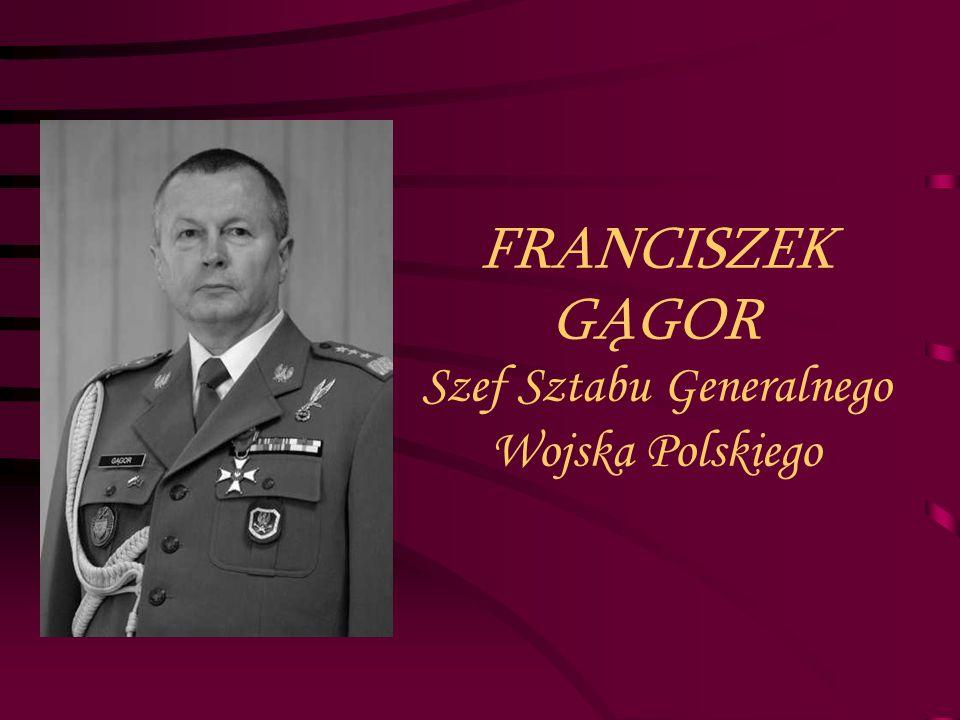 FRANCISZEK GĄGOR Szef Sztabu Generalnego Wojska Polskiego