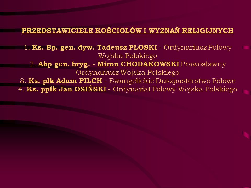 PRZEDSTAWICIELE KOŚCIOŁÓW I WYZNAŃ RELIGIJNYCH 1. Ks. Bp. gen. dyw