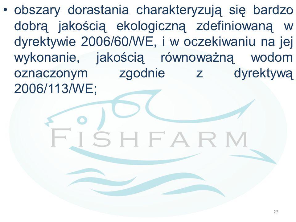 obszary dorastania charakteryzują się bardzo dobrą jakością ekologiczną zdefiniowaną w dyrektywie 2006/60/WE, i w oczekiwaniu na jej wykonanie, jakością równoważną wodom oznaczonym zgodnie z dyrektywą 2006/113/WE;