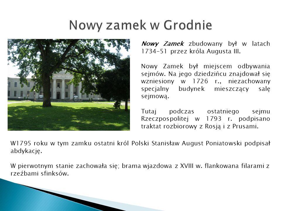 Nowy zamek w Grodnie Nowy Zamek zbudowany był w latach 1734-51 przez króla Augusta III.