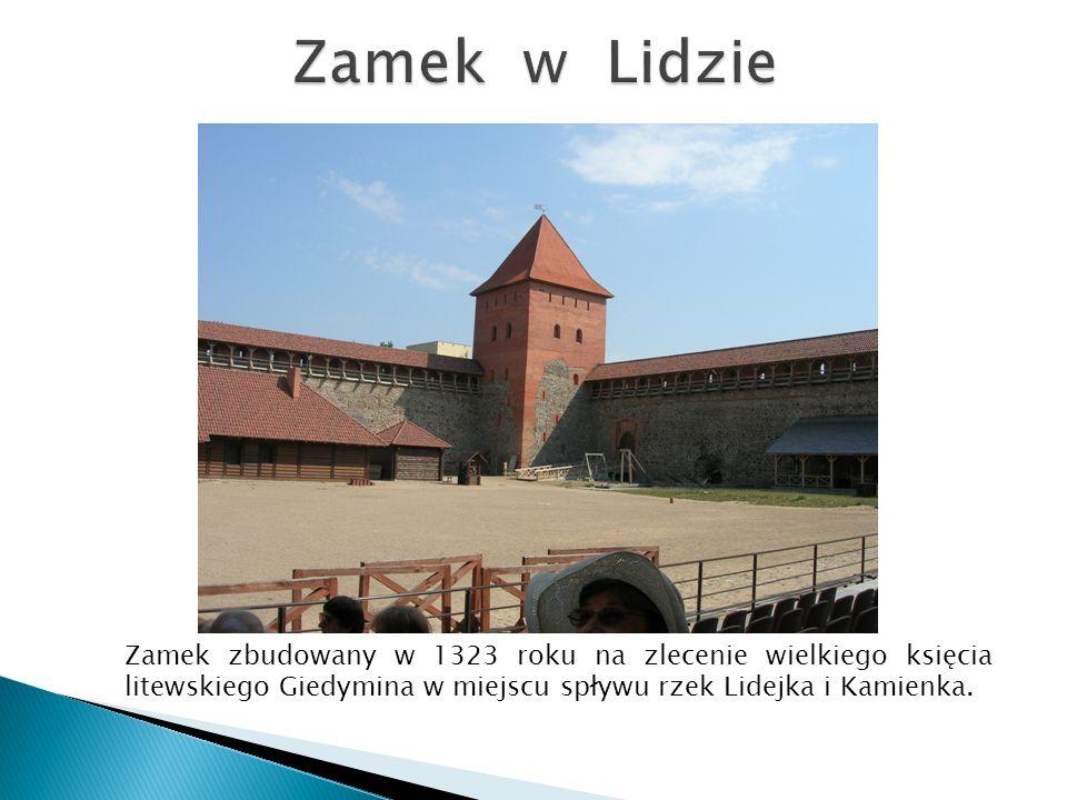 Zamek w Lidzie Zamek zbudowany w 1323 roku na zlecenie wielkiego księcia litewskiego Giedymina w miejscu spływu rzek Lidejka i Kamienka.