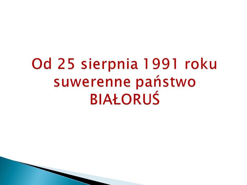 Od 25 sierpnia 1991 roku suwerenne państwo BIAŁORUŚ