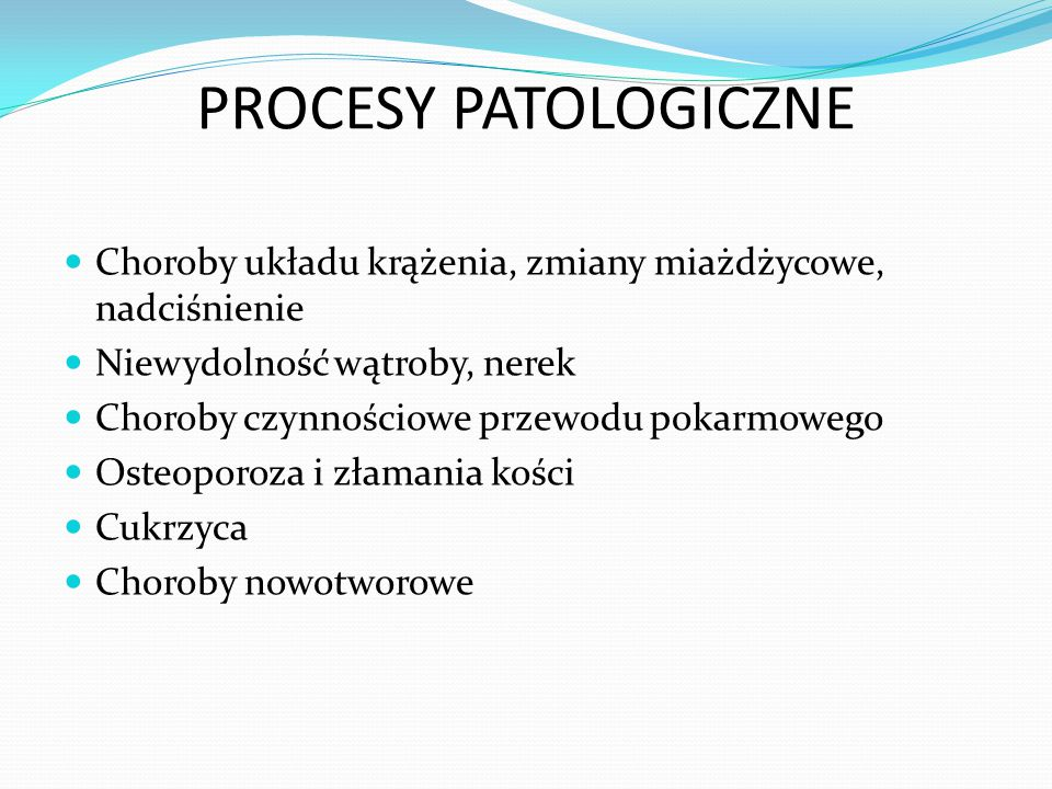 PROCESY PATOLOGICZNE Choroby układu krążenia, zmiany miażdżycowe, nadciśnienie. Niewydolność wątroby, nerek.