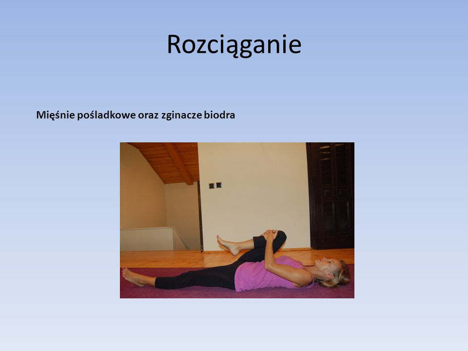 Rozciąganie Mięśnie pośladkowe oraz zginacze biodra