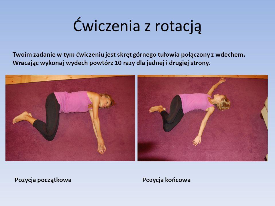 Ćwiczenia z rotacją Twoim zadanie w tym ćwiczeniu jest skręt górnego tułowia połączony z wdechem.