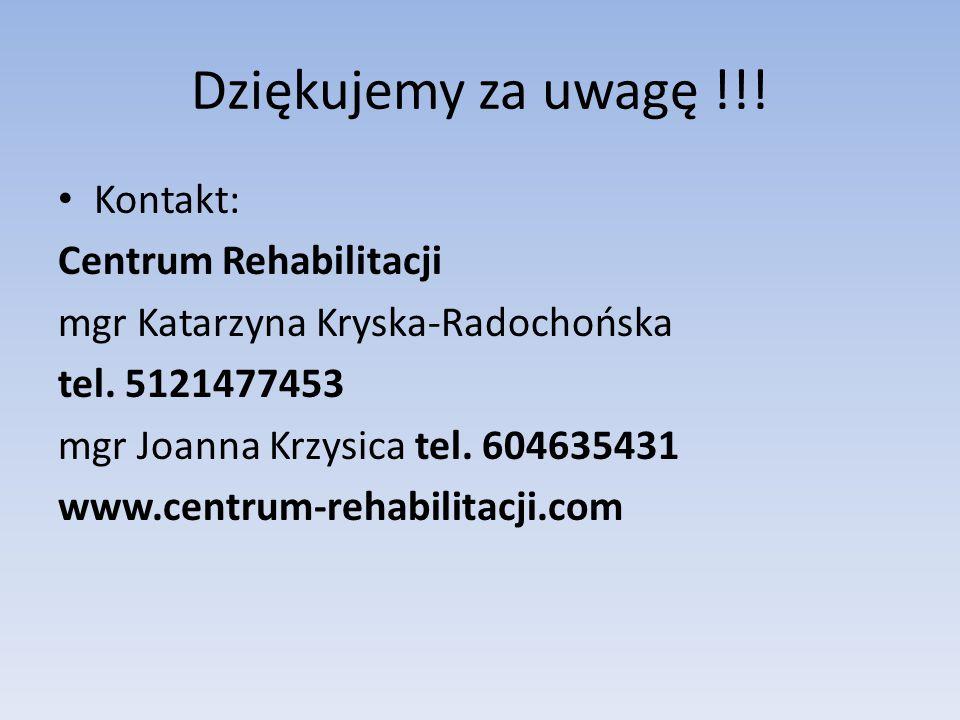 Dziękujemy za uwagę !!! Kontakt: Centrum Rehabilitacji