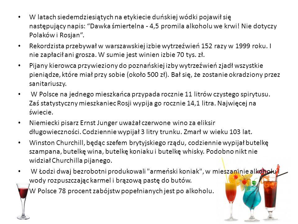 W latach siedemdziesiątych na etykiecie duńskiej wódki pojawił się następujący napis: Dawka śmiertelna - 4,5 promila alkoholu we krwi! Nie dotyczy Polaków i Rosjan .