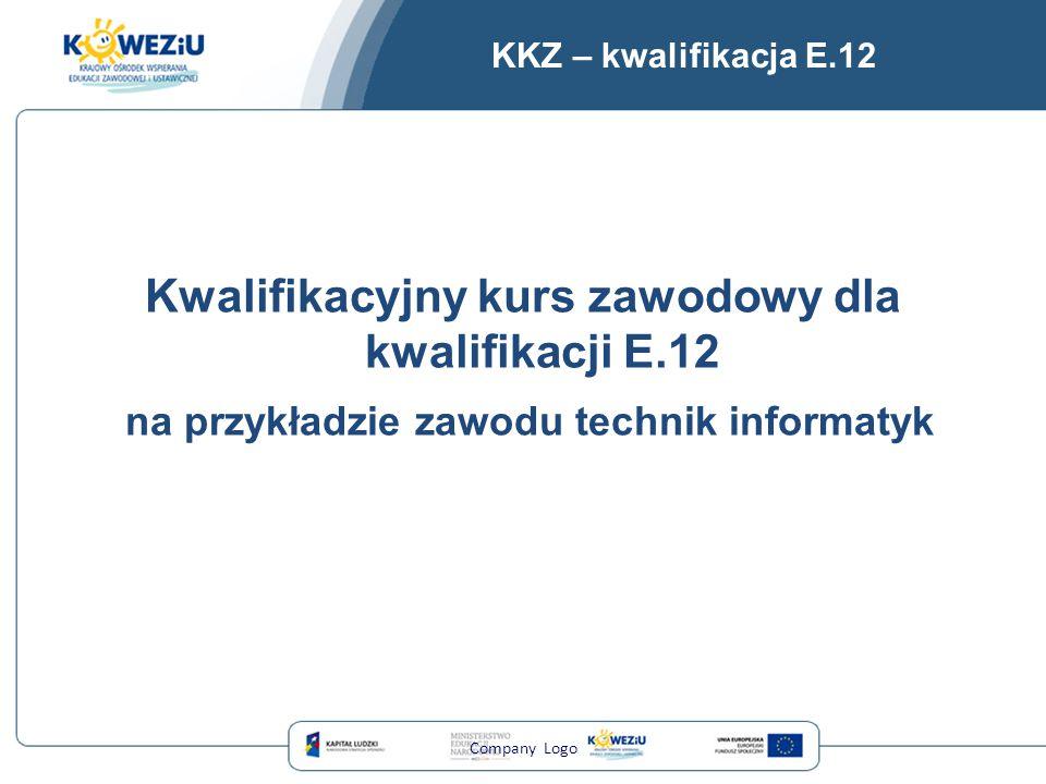 KKZ – kwalifikacja E.12 Kwalifikacyjny kurs zawodowy dla kwalifikacji E.12 na przykładzie zawodu technik informatyk
