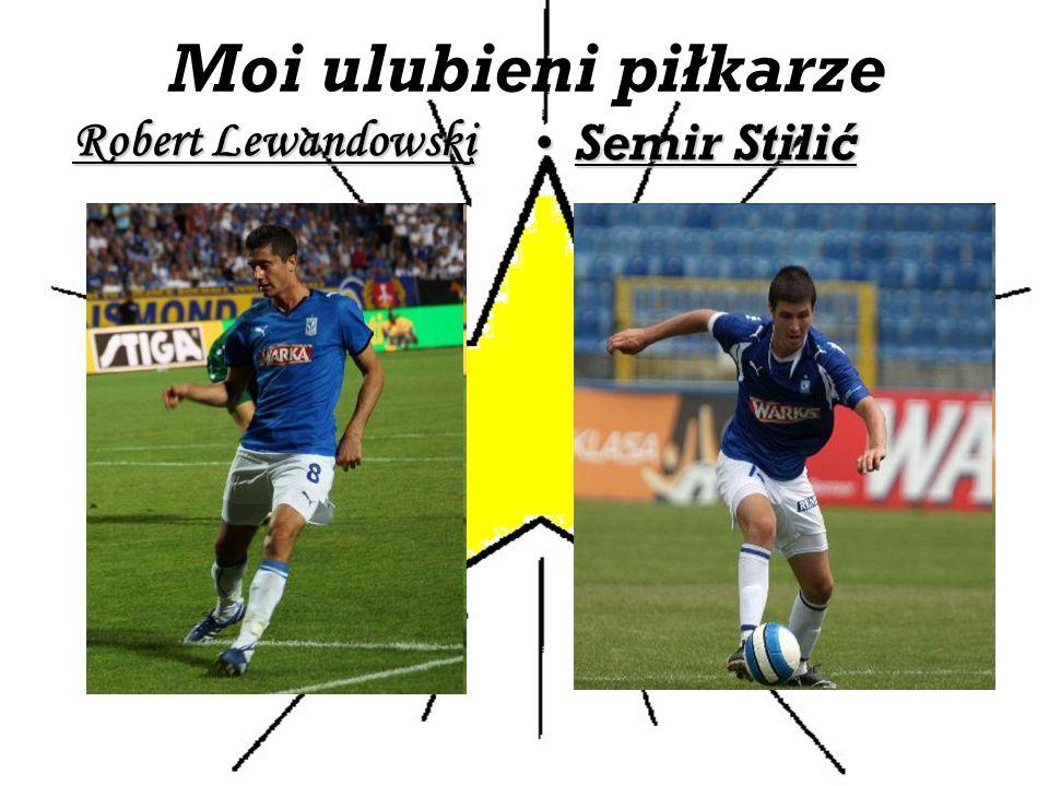 Moi ulubieni piłkarze Robert Lewandowski Semir Stilić