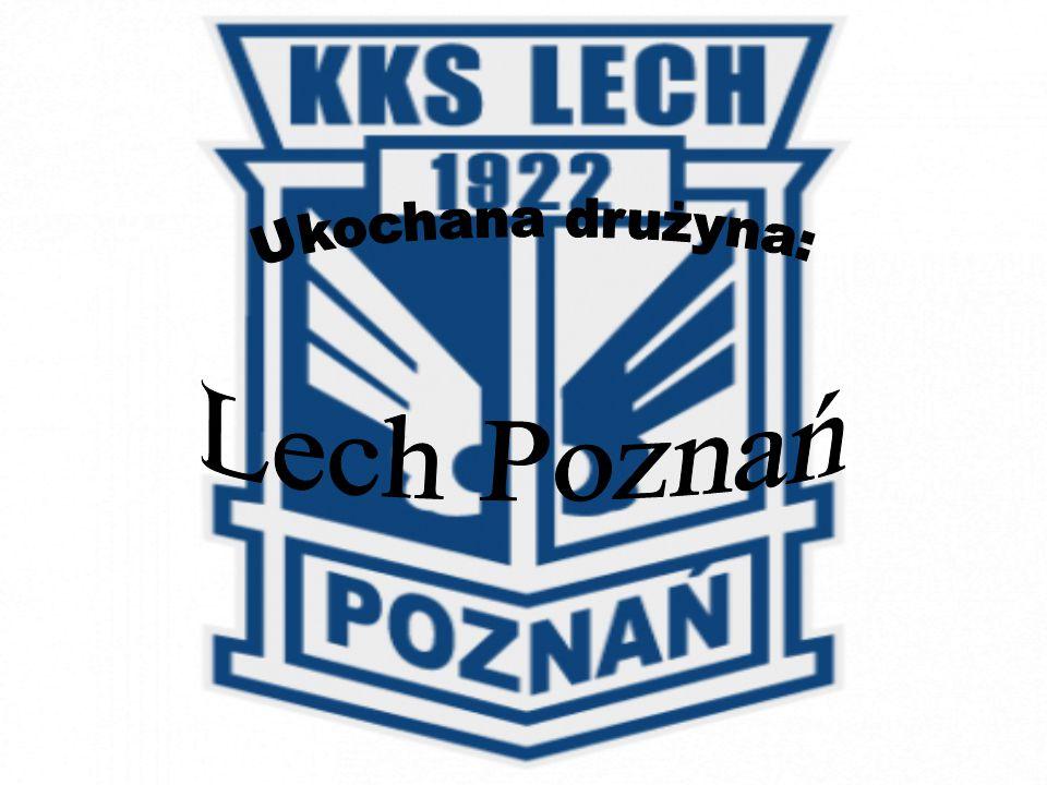 Ukochana drużyna: Lech Poznań