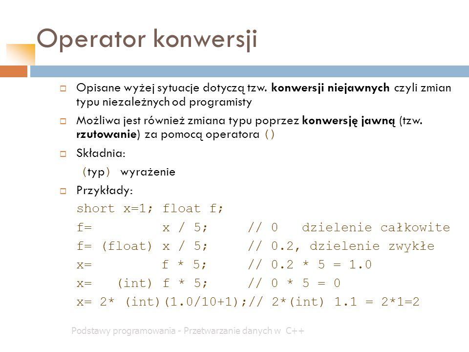 Operator konwersji Opisane wyżej sytuacje dotyczą tzw. konwersji niejawnych czyli zmian typu niezależnych od programisty.
