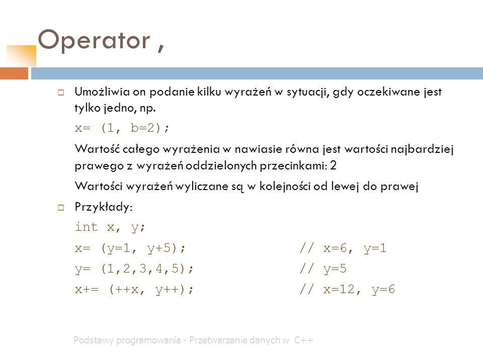 Operator , Umożliwia on podanie kilku wyrażeń w sytuacji, gdy oczekiwane jest tylko jedno, np. x= (1, b=2);