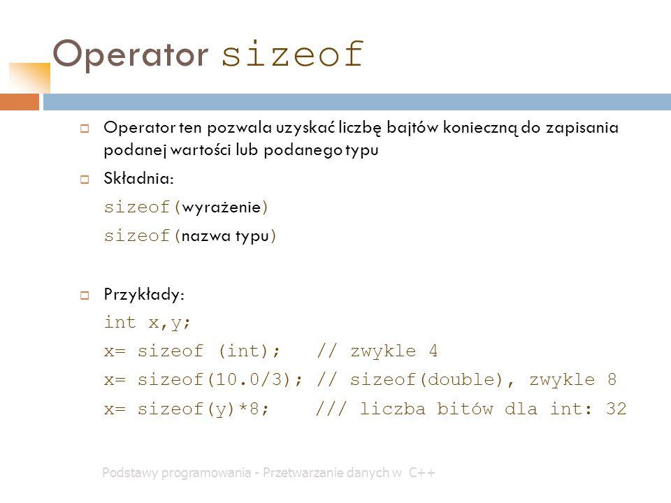Operator sizeof Operator ten pozwala uzyskać liczbę bajtów konieczną do zapisania podanej wartości lub podanego typu.