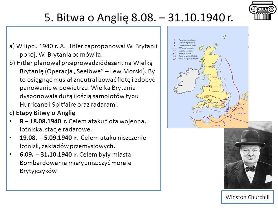 5. Bitwa o Anglię 8.08. – 31.10.1940 r. a) W lipcu 1940 r. A. Hitler zaproponował W. Brytanii pokój. W. Brytania odmówiła.