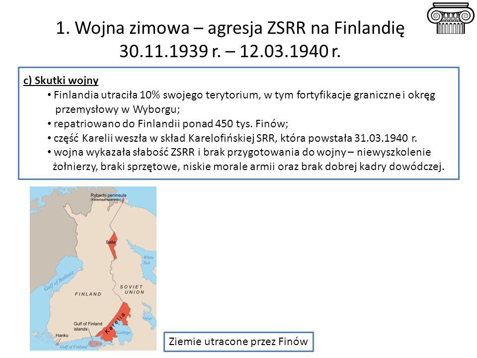 1. Wojna zimowa – agresja ZSRR na Finlandię 30. 11. 1939 r. – 12. 03