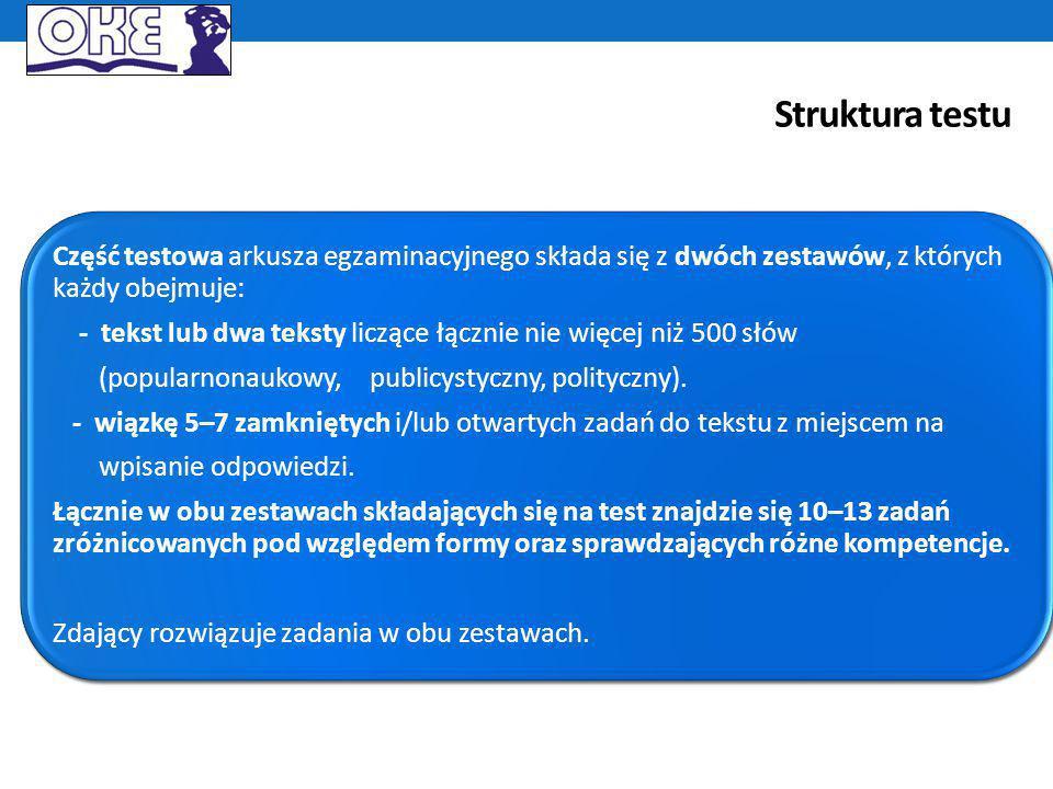 Struktura testu Część testowa arkusza egzaminacyjnego składa się z dwóch zestawów, z których każdy obejmuje: