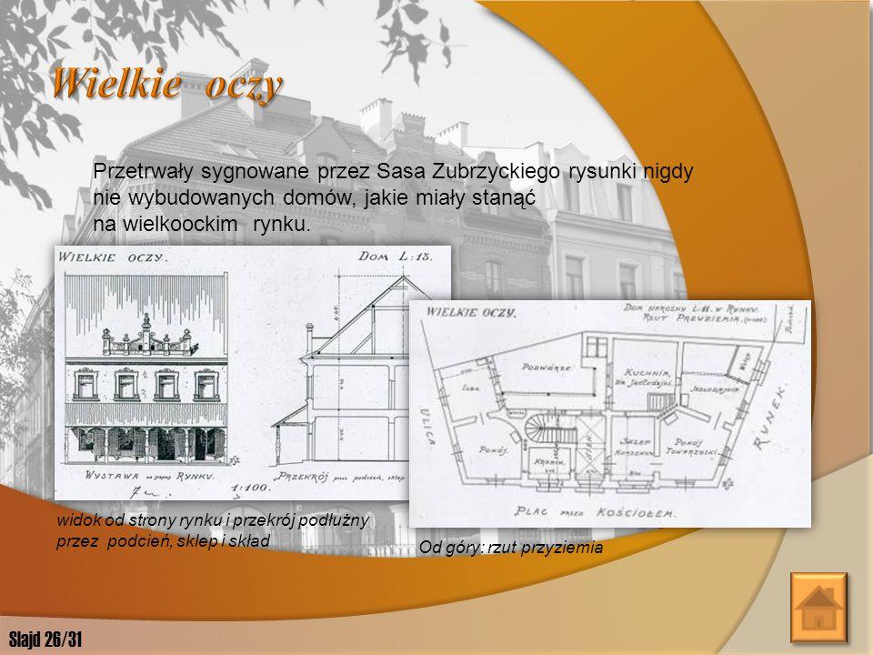 Wielkie oczy Przetrwały sygnowane przez Sasa Zubrzyckiego rysunki nigdy nie wybudowanych domów, jakie miały stanąć na wielkoockim rynku.