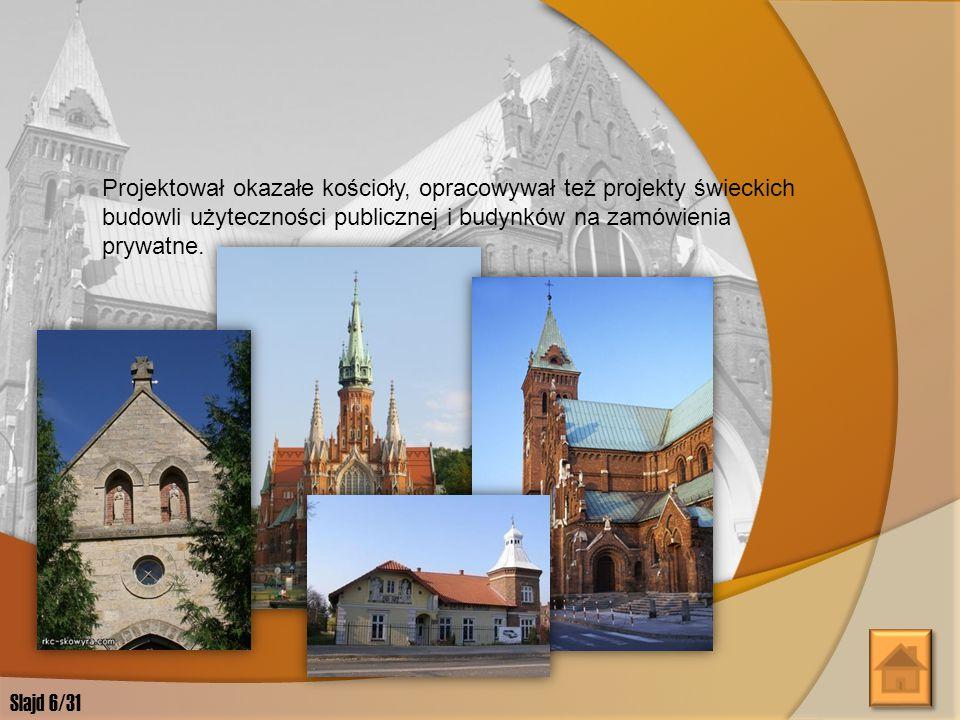 Projektował okazałe kościoły, opracowywał też projekty świeckich budowli użyteczności publicznej i budynków na zamówienia prywatne.
