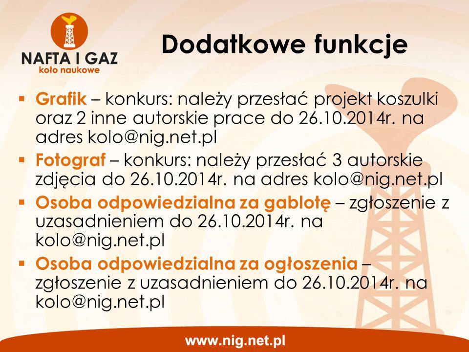 Dodatkowe funkcje Grafik – konkurs: należy przesłać projekt koszulki oraz 2 inne autorskie prace do 26.10.2014r. na adres kolo@nig.net.pl.