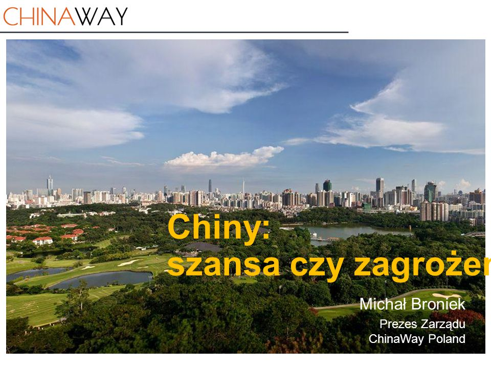 szansa czy zagrożenie Michał Broniek Prezes Zarządu ChinaWay Poland
