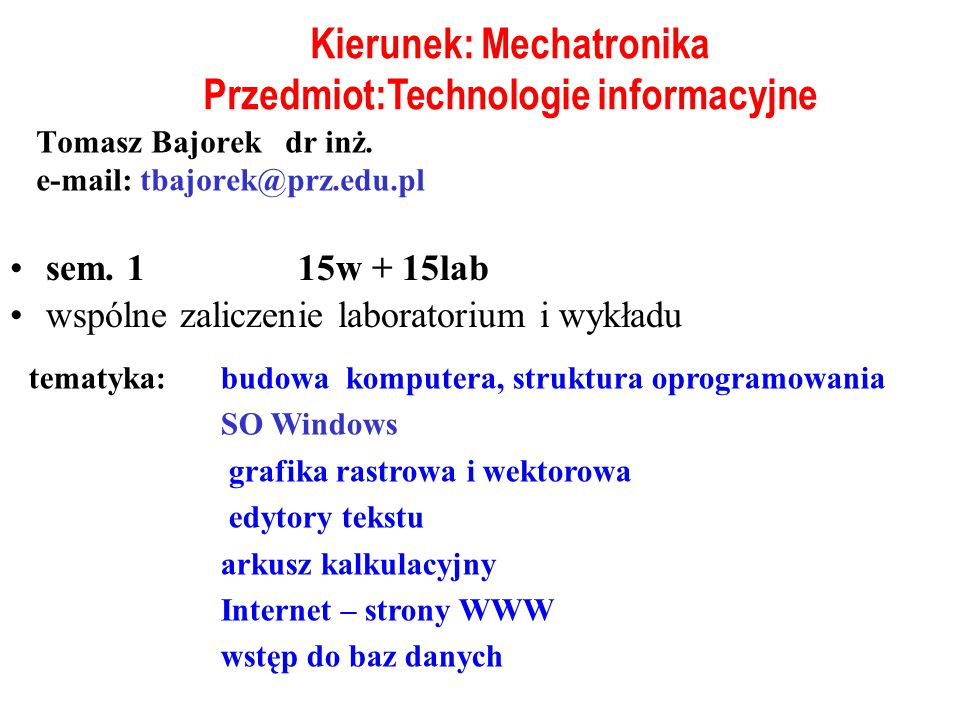 Tomasz Bajorek dr inż. e-mail: tbajorek@prz.edu.pl