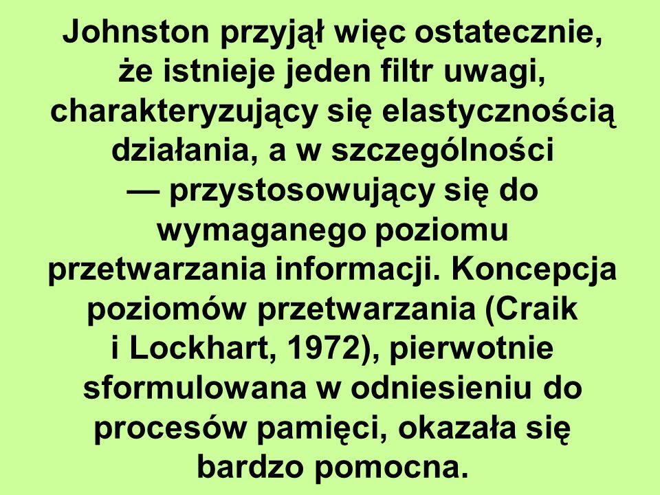 Johnston przyjął więc ostatecznie, że istnieje jeden filtr uwagi, charakteryzujący się elastycznością działania, a w szczególności