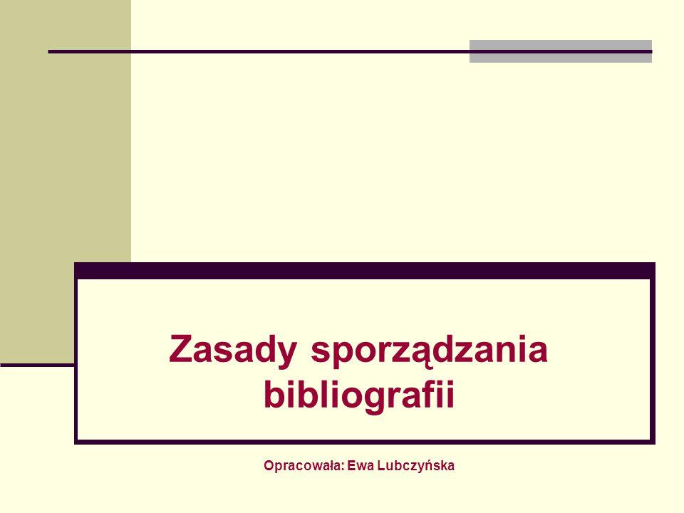 Zasady sporządzania bibliografii Opracowała: Ewa Lubczyńska