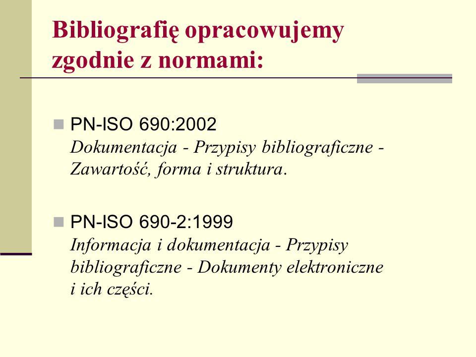 Bibliografię opracowujemy zgodnie z normami: