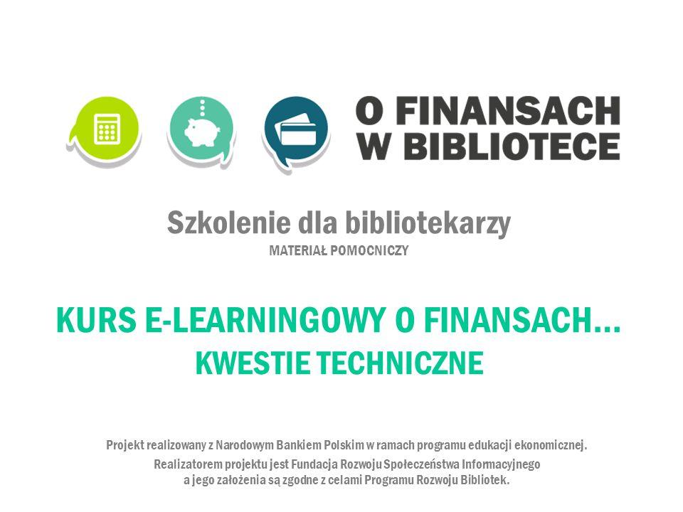 Szkolenie dla bibliotekarzy MATERIAŁ POMOCNICZY KURS E-LEARNINGOWY O FINANSACH… KWESTIE TECHNICZNE