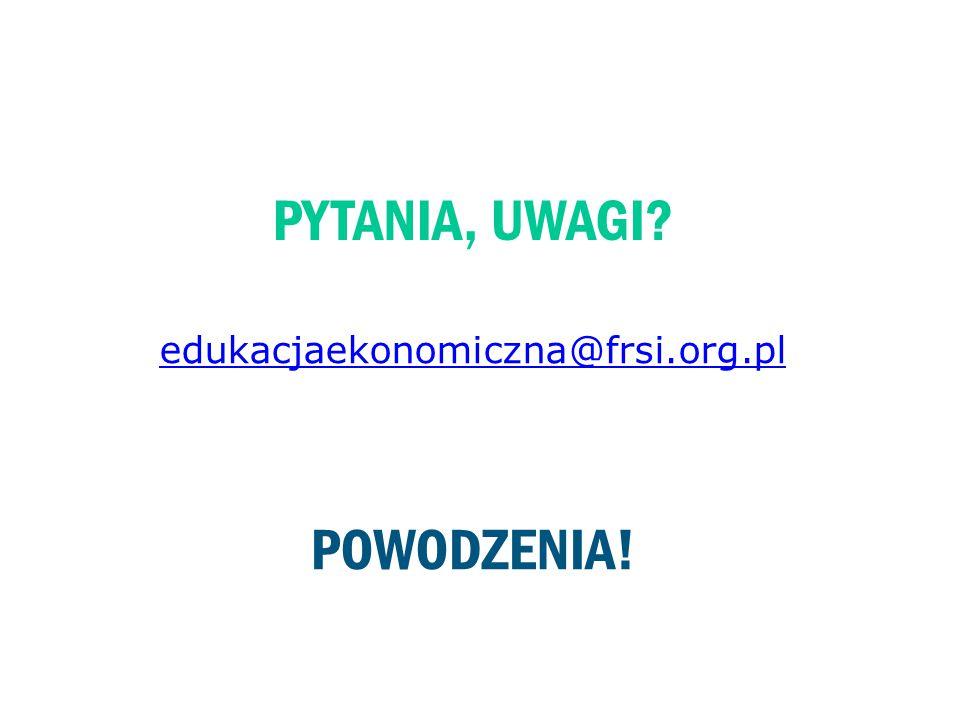 edukacjaekonomiczna@frsi.org.pl POWODZENIA! PYTANIA, UWAGI