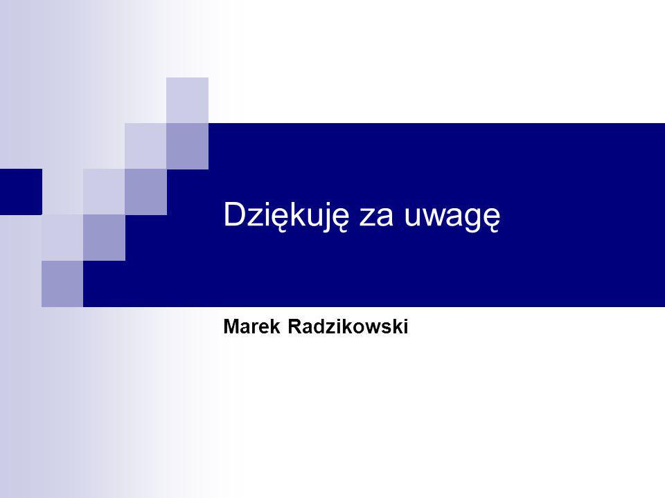 Dziękuję za uwagę Marek Radzikowski