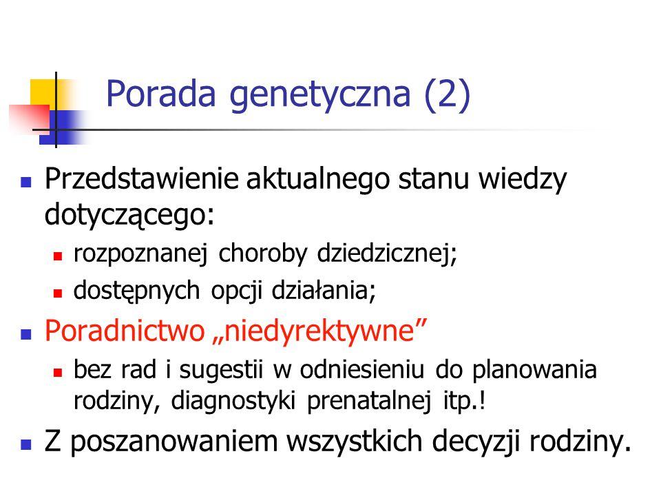 Porada genetyczna (2) Przedstawienie aktualnego stanu wiedzy dotyczącego: rozpoznanej choroby dziedzicznej;